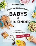 Das große GU Kochbuch für Babys & Kleinkinder: Von der Stillzeit bis zum Kleinkindalter (GU Familienküche)