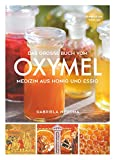Das große Buch vom OXYMEL - Medizin aus Honig und Essig