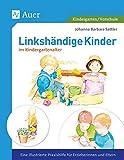 Linkshändige Kinder im Krippen- und Kindergartenalter: Eine illustrierte Praxishilfe für Erzieherinnen und Eltern (1. Klasse/Vorschule) (Linkshändigkeit)