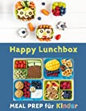 Happy Lunchbox: Gesunde Pause! Lunch- und Snackboxen vorbereiten: MEAL PREP für Kinder (Happy Kids, Band 1)