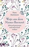 Wege aus dem Mama-Burnout: Abstand gewinnen und neue Kraft tanken